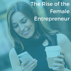 The Rise of the Female Entrepreneur
